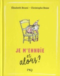 Elisabeth Brami et Christophe Besse - Je m'ennuie et alors ?.