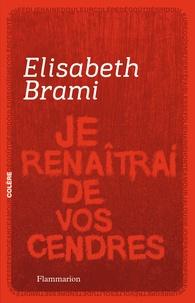 Elisabeth Brami - Je renaîtrai de vos cendres.
