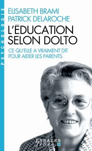 Elisabeth Brami et Patrick Delaroche - L'éducation selon Dolto - Ce qu'elle a vraiment dit pour aider les parents.