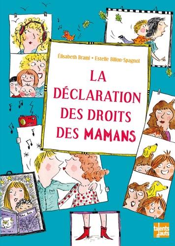 Elisabeth Brami et Estelle Billon-Spagnol - La déclaration des droits des mamans.