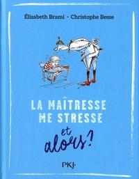 Elisabeth Brami et Christophe Besse - La maîtresse me stresse....