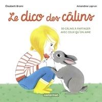 Elisabeth Brami et Amandine Laprun - Le dico des câlins - 30 câlins à partager avec ceux qu'on aime.