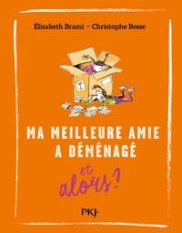 Elisabeth Brami et Christophe Besse - Ma meilleure amie a déménagé et alors ?.