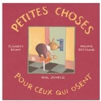 Elisabeth Brami et Philippe Bertrand - Petites choses pour ceux qui osent.