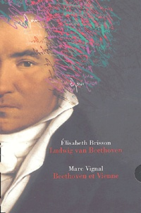 Elisabeth Brisson et Marc Vignal - Beethoveen et ses amis Coffret 2 volumes : Ludwig van Beethoven ; Beethoven et Vienne.