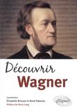 Elisabeth Brisson et René Palacios - Découvrir Wagner.