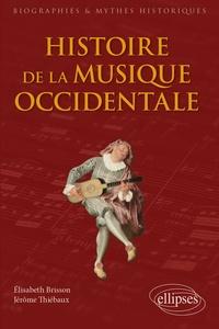 Elisabeth Brisson et Jérôme Thiébaux - Histoire de la musique occidentale.