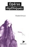 Elisabeth Brisson - Opéras mythiques.