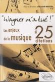 """Elisabeth Brisson - """" Wagner m'a tué ! """" - Les enjeux de la musique en 25 citations."""