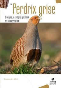 Elisabeth Bro - La perdrix grise - Biologie, écologie, gestion et conservation.