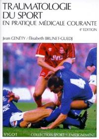 Elisabeth Brunet-Guedj et Jean Genéty - TRAUMATOLOGIE DU SPORT EN PRATIQUE MEDICALE COURANTE.