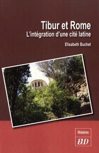 Elisabeth Buchet - Tibur et Rome - L'intégration d'une cité latine.