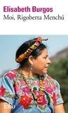 Elisabeth Burgos - Moi, Rigoberta Menchu. - Une vie et une voie, la révolution au Guatémala.