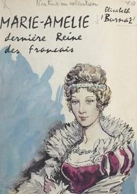 Elisabeth Burnat - Marie-Amélie - Dernière reine des français.