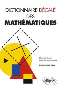 Elisabeth Busser et Bertrand Hauchecorne - Dictionnaire décalé des mathématiques.