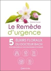 Le remède durgence - 5 élixirs floraux du Dr Bach pour surmonter les chocs émotionnels et physiques.pdf