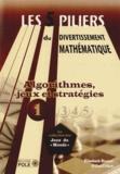 Elisabeth Busser et Gilles Cohen - Les cinq piliers du divertissement mathématique - Tome 1, Algorithmes, jeux & stratégies : 28 problèmes résolus, 79 problèmes à résoudre.