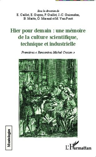 """Elisabeth Caillet et Etienne Guyon - Hier pour demain : une mémoire de la culture scientifique, technique et industrielle - Premières """"rencontres Michel Crozon""""."""