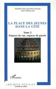 Elisabeth Callu et Jean-Pierre Jurmand - La place des jeunes dans la cité - Tome 2, Espaces de rue, espaces de parole.