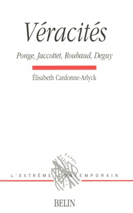 Elisabeth Cardonne-Arlyck - Véracités - Ponge, Jaccottet, Roubaud, Deguy.