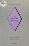 Elisabeth Carpentier - La Mémoire inversée.