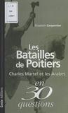 Elisabeth Carpentier - Les batailles de Poitiers - Charles Martel et les Arabes en 30 questions.
