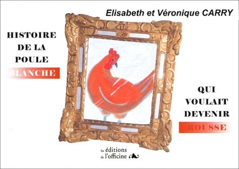 Elisabeth Carry et Véronique Carry - Histoire de la poule blanche qui voulait devenir rousse.