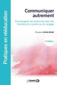 Elisabeth Cataix-Negre - Communiquer autrement - Accompagner les personnes avec des troubles de la parole ou du langage : les communications alternatives.