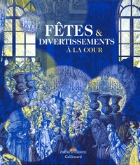 Elisabeth Caude et Jérôme de La Gorce - Fêtes et divertissements à la cour.