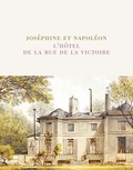 Elisabeth Caude et Christophe Pincemaille - Joséphine et Napoléon - L'hôtel de la rue de la Victoire.
