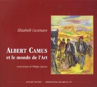 Elisabeth Cazenave - Albert Camus et le monde de l'Art - 1913-1960.