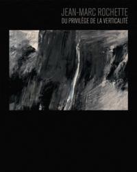 Elisabeth Chambon - Jean-Marc Rochette - Du privilège de la verticalité.