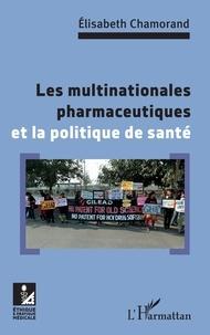 Elisabeth Chamorand - Les multinationales pharmaceutiques et la poltique de santé.