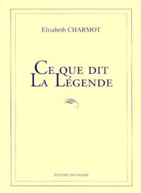 Elisabeth Charmot - Ce que dit la légende.