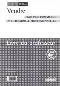 Elisabeth Charron et Emma Molnar - Vendre Bac Pro commerce 1e et Tle professionnelles - Livre du professeur.