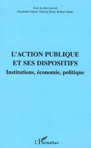 L'action publique et ses dispositifs- Institutions, économie, politique - Elisabeth Chatel |