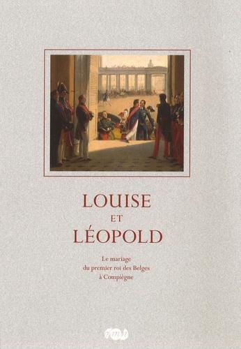 Elisabeth Claude et Jacques Kuhnmunch - Louise et Léopold - Le mariage du premier roi des Belges à Compiègne le 9 août 1832.