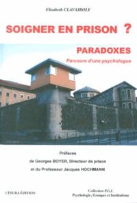 Elisabeth Clavairoly - Soigner en prison ? Paradoxes - Parcours d'une psychologue.