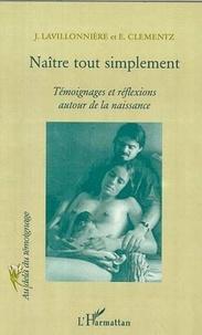 Elisabeth Clementz et Jacqueline Lavillonnière - Naître tout simplement. - Témoignages et réflexions autour de la naissance.