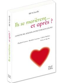 Elisabeth Content et Bénédicte Lucereau - Ils se marièrent... et après ? - Construire, soigner, entretenir son couple.