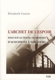 Elisabeth Cousin - L'archet de l'espoir - Essai sur le travail de mémoire, d'Auschwitz à nos jours.