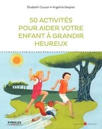 Elisabeth Couzon et Angeline Desprez - 50 activités pour aider votre enfant à grandir heureux.