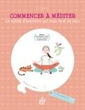 Elisabeth Couzon - Commencer à méditer - Le cahier d'exercices qui vous veut du bien.
