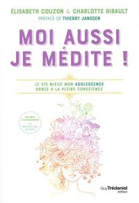 Elisabeth Couzon et Charlotte Ribault - Moi aussi je médite ! - Je vis mieux mon adolescence grâce à la pleine conscience. 1 CD audio MP3