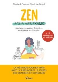 Elisabeth Couzon et Charlotte Ribault - Zen pour mes exams - Méditation, relaxation, Brain Gym, autohypnose, sophrologie....