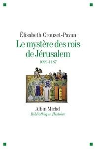 Le mystère des Rois de Jérusalem. 1099-1187 - Elisabeth Crouzet-Pavan