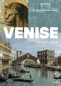 Elisabeth Crouzet-Pavan - Venise - VIe-XXIe siècle.