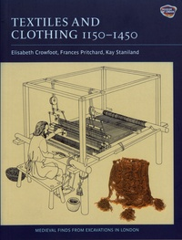 Elisabeth Crowfoot et Frances Pritchard - Medieval Finds From Excavations in London - Volume 4, Textiles and Clothing c.1150 - c.1450.