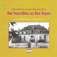 Elisabeth Dandel et Sybille Mazot - Des Incurables au Bon Repos - 150 ans d'histoire sociale à Bourg-en-Bresse.