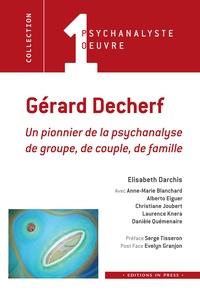 Elisabeth Darchis - Gérard Decherf - Un pionnier de la psychanalyse de groupe, de couple et de famille.